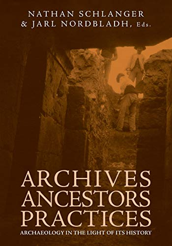 Archives, Ancestors, Practices: Archaeology in the Light of Its History (Paperback)