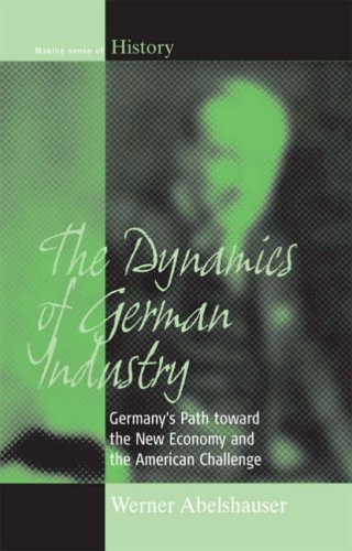 9781845450724: The Dynamics of German Industry: Germany's Path toward the New Economy and the American Challenge: Germany's Path Towards the New Economy and the American Challenge: v. 6 (Making Sense of History)