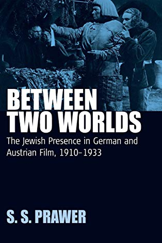 Between two worlds : the Jewish presence in German and Austrian film , 1910-1933.: Prawer, Siegbert...