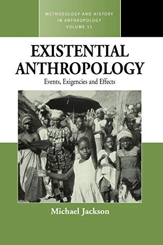 Existential Anthropology: Events, Exigencies, and Effects (Methodology and History in Anthropology)...