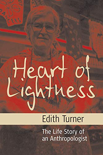 Heart of Lightness: The Life Story of An Anthropologist.: Edith Turner