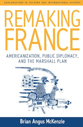 9781845451547: Remaking France: Americanization, Public Diplomacy, And the Marshall Plan