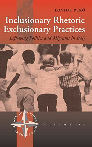 9781845451578: Inclusionary Rhetoric/Exclusionary Practices: Left-wing Politics and Migrants in Italy (New Directions in Anthropology)