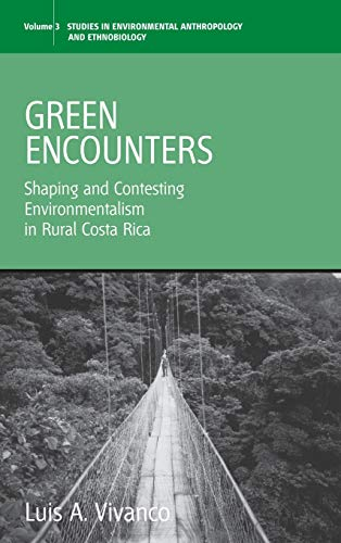 9781845451684: Green Encounters: Shaping and Contesting Environmentalism in Rural Costa Rica (Environmental Anthropology and Ethnobiology)