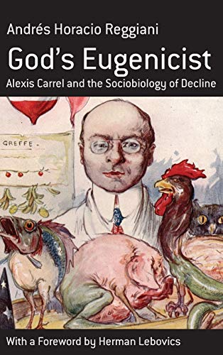 9781845451721: God's Eugenicist: Alexis Carrel And the Sociobiology of Decline (Monographs in French Studies)