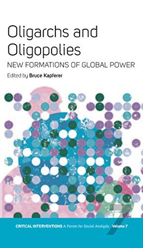 9781845451745: Oligarchs and Oligopolies: New Formations of Global Power (Critical Interventions: A Forum for Social Analysis)