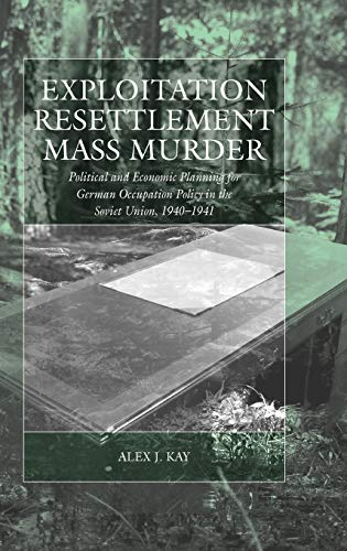9781845451868: Exploitation, Resettlement, Mass Murder: Political and Economic Planning for German Occupation Policy in the Soviet Union, 1940-1941