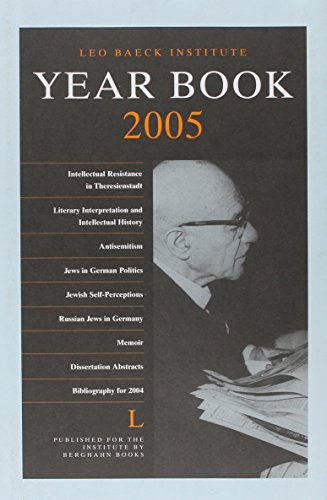 Leo Baeck Institute Year Book L - 2005 (Intellectual Resistance in Theresienstadt; Literary Inter...
