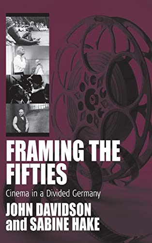 9781845452049: Framing the Fifties: Cinema in a Divided Germany (FILM EUROPA: German Cinema in an International Context)