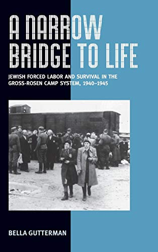 9781845452063: A Narrow Bridge to Life: Jewish Slave Labor and Survival in the Gross-Rosen Camp System, 1940-1945