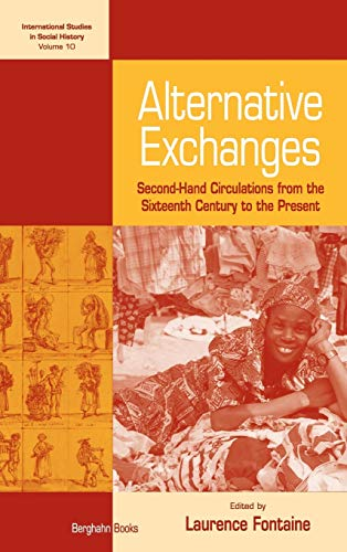 9781845452452: Alternative Exchanges: Second-Hand Circulations from the Sixteenth Century to the Present. Edited by Laurence Fontaine: Second-hand Circulations from ... 10 (International Studies in Social History)