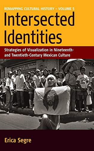 9781845452919: Intersected Identities: Strategies of Visualization in Nineteenth- and Twentieth-century Mexican Culture (Remapping Cultural History, Vol. 5)