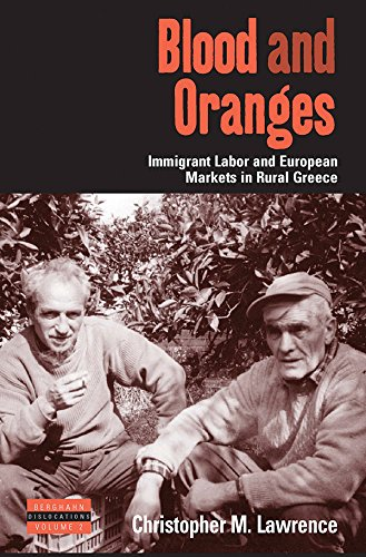 Blood and Oranges: European Markets and Immigrant Labor in Rural Greece: Lawrence, Christopher M.