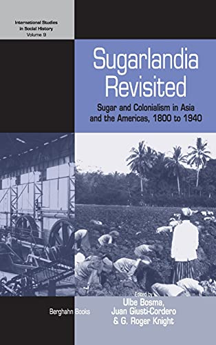 Sugarlandia Revisited: Sugar and Colonialism in Asia and the Americas, 1800-1940 (Hardback)