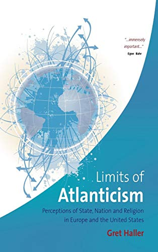 9781845453183: The Limits of Atlanticism: Perceptions of State, Nation, and Religion in Europe and the United States
