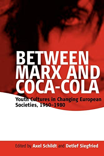 9781845453336: Between Marx and Coca-Cola: Youth Cultures in Changing European Societies, 1960-1980