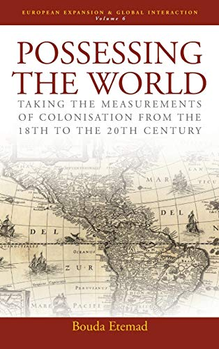 Possessing the World: Taking the Measurements of Colonisation from the 18th to the 20th Century (...