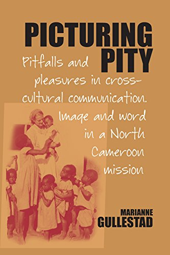 9781845453435: Picturing Pity: Pitfalls and Pleasures in Cross-Cultural Communication.Image and Word in a North Cameroon Mission