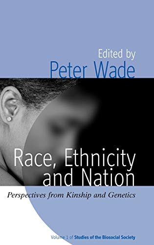 Race, Ethnicity and Nation: Perspectives from Kinship and Genetics (Studies of the Biosocial Soci...