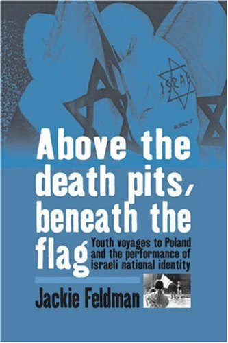 9781845453626: Above the Death Pits, Beneath the Flag: Youth Voyages to Poland and the Performance of Israeli National Identity