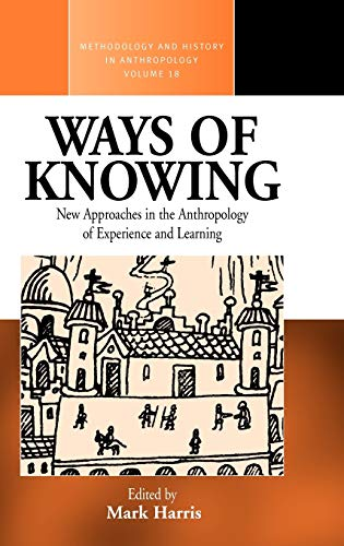 Ways of Knowing: New Approaches in the Anthropology of Knowledge and Learning (Methodology and History in Anthropology) (1845453646) by Mark Harris
