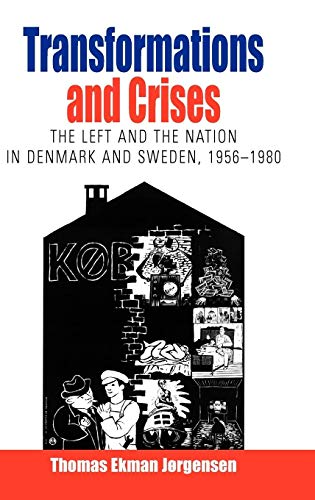 9781845453664: Transformations and Crises: The Left and the Nation in Denmark and Sweden, 1956-1980 (Protest, Culture & Society)