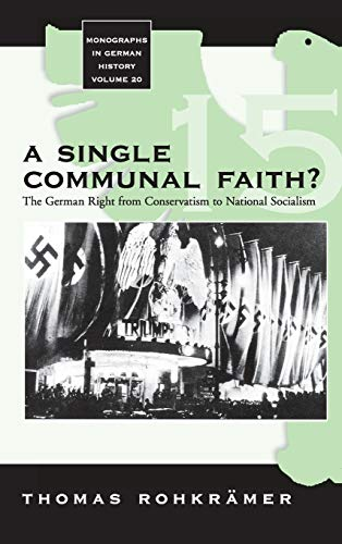 9781845453688: A Single Communal Faith?: The German Right from Conservatism to National Socialism (Monographs in German History)