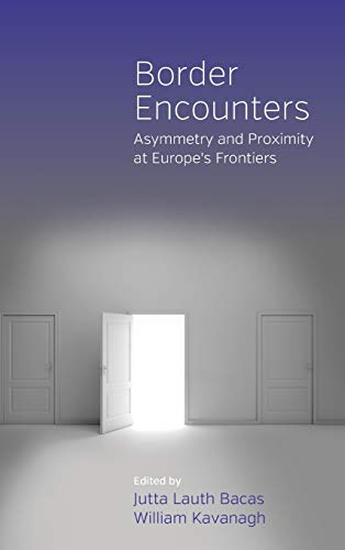 9781845453961: Border Encounters: Asymmetry and Proximity at Europe's Frontiers