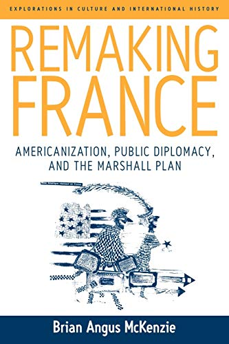 9781845454159: Remaking France: Americanization, Public Diplomacy, and the Marshall Plan