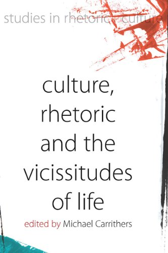Culture, Rhetoric And The Vicissitudes Of Life (Studies In Rhetoric And Culture)