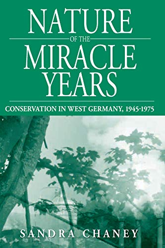 9781845454302: Nature of the Miracle Years: Conservation in West Germany, 1945-1975 (New German Historical Perspectives) (Studies in German History)