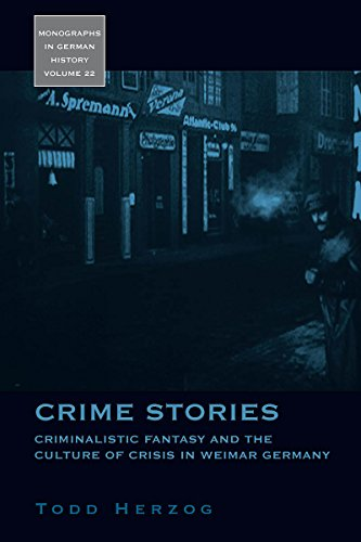 9781845454395: Crime Stories: Criminalistic Fantasy and the Culture of Crisis in Weimar Germany (Monographs in German History)