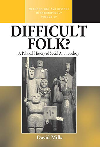Difficult Folk?: A Political History of Social Anthropology (Methodology and History in ...