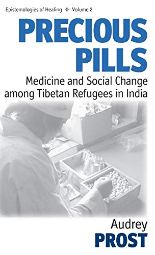 Precious Pills: Medicine And Social Change Among Tibetan Refugees In India (Epistemologies Of ...
