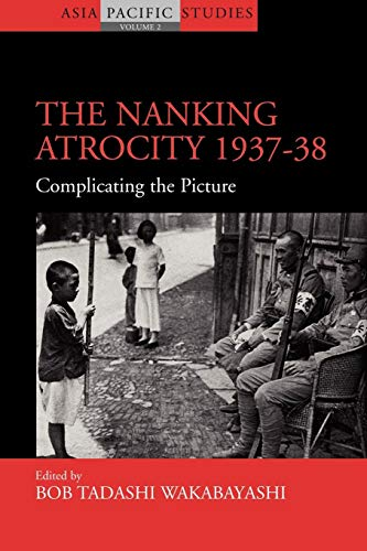 9781845455002: The Nanking Atrocity, 1937-38: Complicating the Picture (Asia-Pacific Studies: Past and Present)
