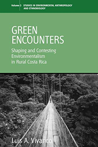 9781845455040: Green Encounters: Shaping and Contesting Environmentalism in Rural Costa Rica (Environmental Anthropology and Ethnobiology)
