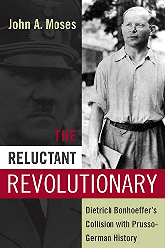 The Reluctant Revolutionary: Dietrich Bonhoeffer s Collision with Prusso-German History (Hardback):...