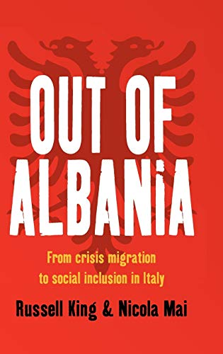 Out of Albania: From Crisis Migration to Social Inclusion in Italy (Hardback): Russell King, Nicola...