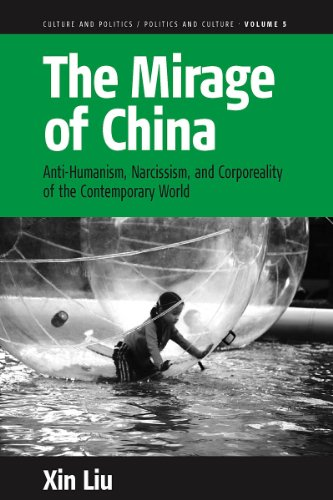 9781845455453: The Mirage of China: Anti-Humanism, Narcissism, and Corporeality of the Contemporary World (Culture and Politics/Politics and Culture)