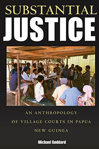 Substantial Justice: An Anthropology of Village Courts in Papua New Guinea.: Goddard, Michael
