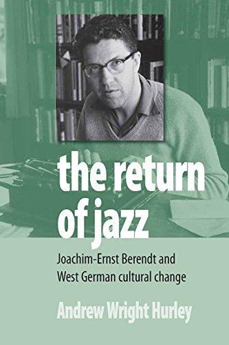 9781845455668: The Return of Jazz: Joachim-Ernst Berendt and West German Cultural Change