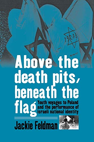 9781845455699: Above the Death Pits, Beneath the Flag: Youth Voyages to Poland and the Performance of Israeli National Identity