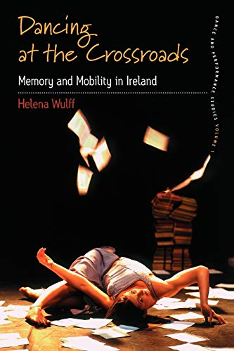 9781845455903: Dancing At the Crossroads: Memory and Mobility in Ireland (Dance and Performance Studies)