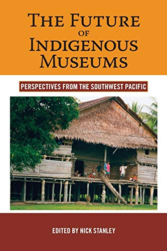 9781845455965: The Future of Indigenous Museums: Perspectives from the Southwest Pacific (Museums and Collections)