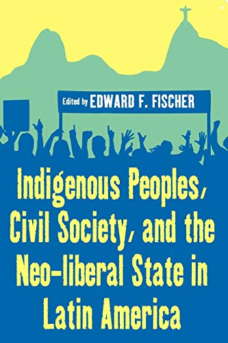 9781845455972: Indigenous Peoples, Civil Society, and the Neo-liberal State in Latin America