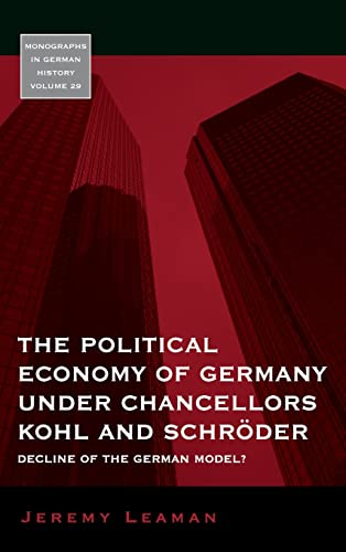 9781845456016: The Political Economy of Germany under Chancellors Kohl and Schröder: Decline of the German Model? (Monographs in German History)
