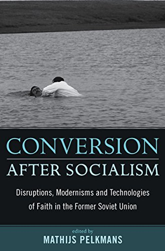 9781845456177: Conversion After Socialism: Disruptions, Modernisms and Technologies of Faith in the Former Soviet Union