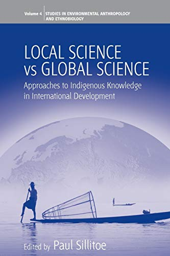 9781845456481: Local Science Vs Global Science: Approaches to Indigenous Knowledge in International Development (Environmental Anthropology and Ethnobiology)
