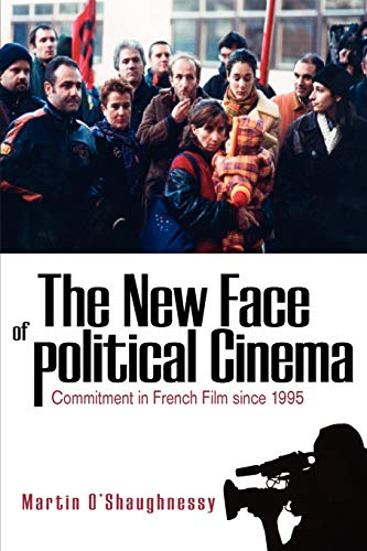 The New Face of Political Cinema: Commitment in French Film Since 1995: Martin O'Shaughnessy