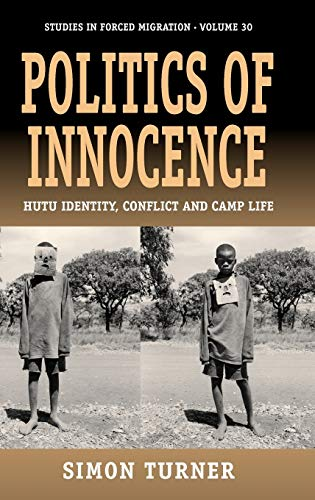 9781845456917: Politics of Innocence: Hutu Identity, Conflict and Camp Life (Forced Migration)